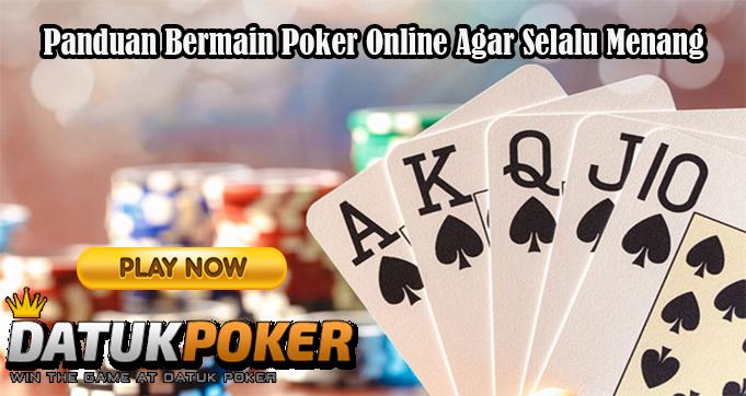 Panduan Bermain Poker Online Agar Selalu Menang
