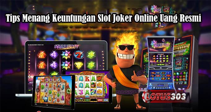Tips Menang Keuntungan Slot Joker Online Uang Resmi