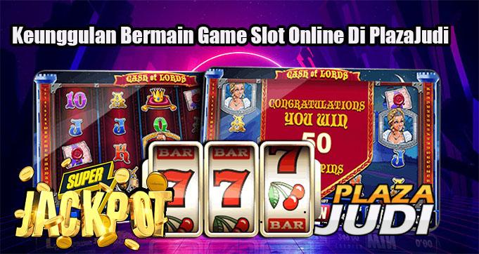 Keunggulan Bermain Game Slot Online Di PlazaJudi