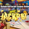 Keunggulan Dalam Bertaruh Casino Online Uang Asli